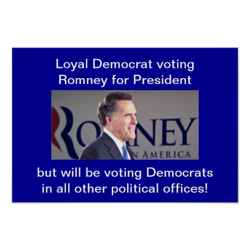 Loyal Democrat voting Romney for President but wil Poster