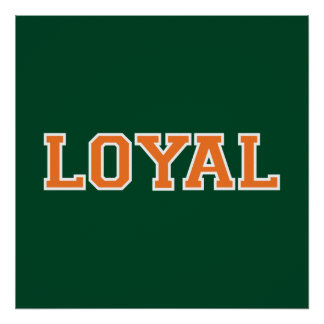 LOYAL in Team Colors Green, Orange, White  Poster