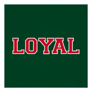 LOYAL in Team Colors Green, Red, and White  Posters