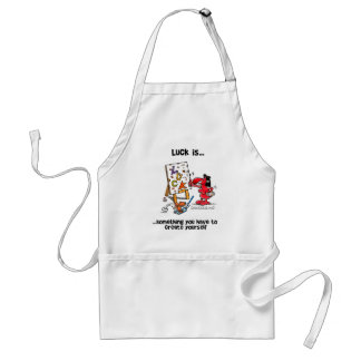 Luck is Something You Have To Create Yourself Apron