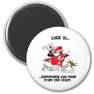 Luck is... Something You Need From The Start 6 Cm Round Magnet