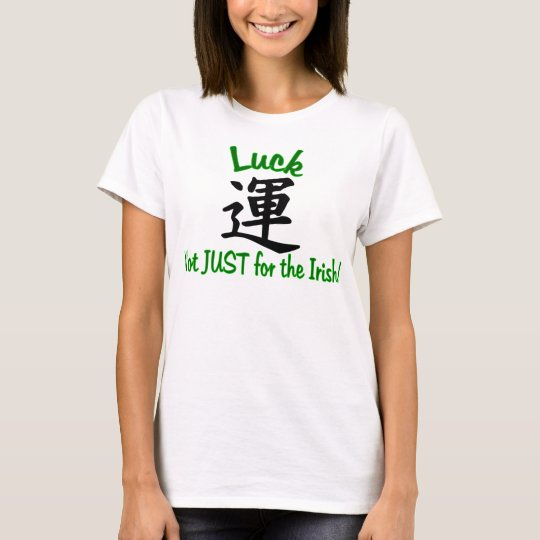 Luck: Not Just for the Irish! T-Shirt