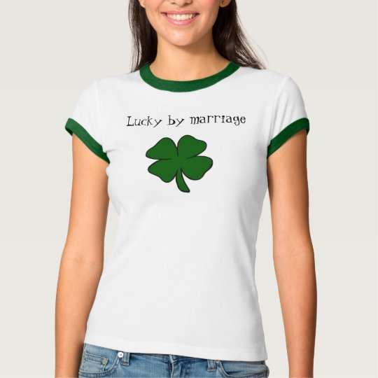 Lucky by marriage T-Shirt