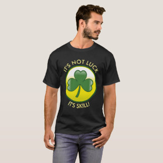"""Lucky Irish Clover """"It's Not Luck, It's Skill"""" T-Shirt"""