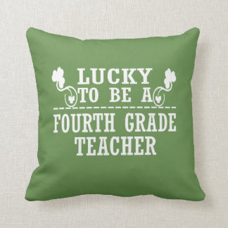 Lucky to be a FOURTH GRADE TEACHER Cushion