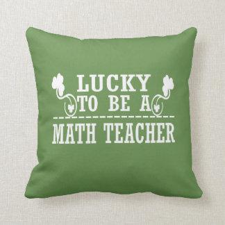 Lucky to be a MATH TEACHER Cushion