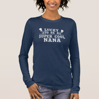 Lucky to be a SUPER COOL NANA Long Sleeve T-Shirt