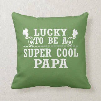 Lucky to be a SUPER COOL PAPA Cushion
