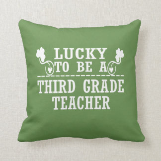 Lucky to be a THIRD GRADE TEACHER Cushion