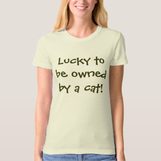Lucky to be owned by a cat! T-Shirt