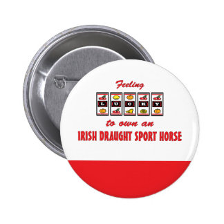 Lucky to Own an Irish Draught Sport Horse Button