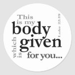 Luke 22:19 This is my body given for you Round Sticker