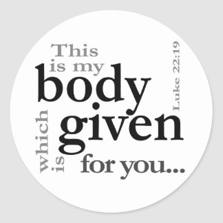 Luke 22:19 This is my body given for you Classic Round Sticker