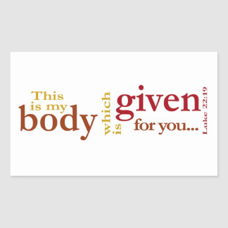 Luke 22:19 This is my body given for you Rectangular Stickers