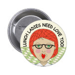 Lunch Ladies Need Love Too! Pinback Button