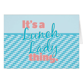 Lunch Lady - It's a Lunch Lady thing. Greeting Card
