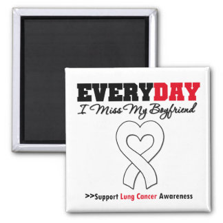 Lung Cancer Every Day I Miss My Boyfriend Square Magnet