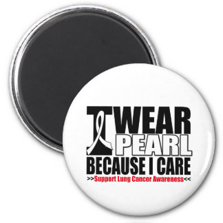 Lung Cancer I Wear Pearl Ribbon Because I Care 6 Cm Round Magnet