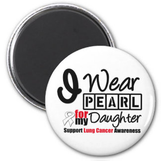 Lung Cancer I Wear Pearl Ribbon For My Daughter 6 Cm Round Magnet