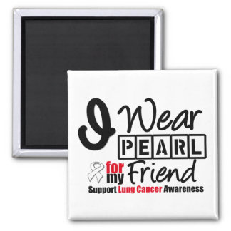 Lung Cancer I Wear Pearl Ribbon For My Friend Magnets