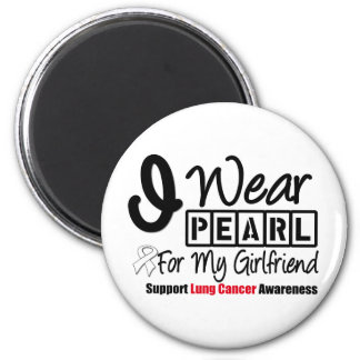 Lung Cancer I Wear Pearl Ribbon For My Girlfriend Refrigerator Magnet