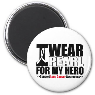 Lung Cancer I Wear Pearl Ribbon FOR MY HERO 6 Cm Round Magnet