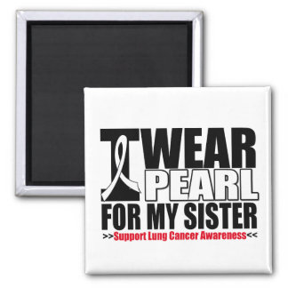 Lung Cancer I Wear Pearl Ribbon For My Sister Square Magnet