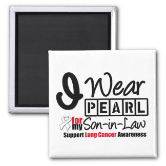 Lung Cancer I Wear Pearl Ribbon For My Son-in-Law Magnet