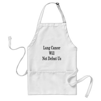 Lung Cancer Will Not Defeat Us Adult Apron