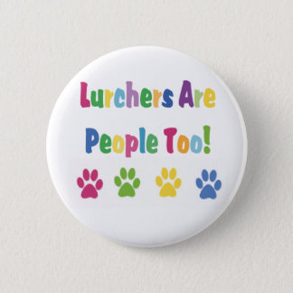 Lurchers Are People Too 6 Cm Round Badge