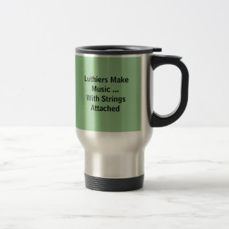 Luthiers Make Music ...With Strings Attached, L... Coffee Mugs