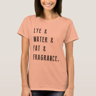 Lye & Water & Fat & Fragrance T-Shirt