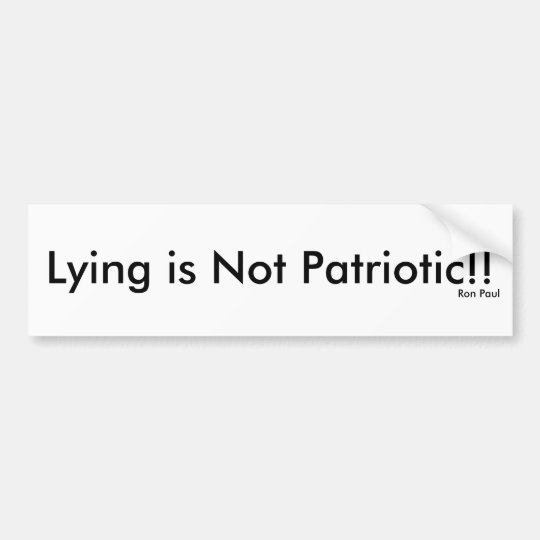 Lying is Not Patriotic!! Bumper Sticker