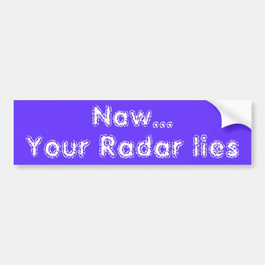Lying Radar Bumper Sticker