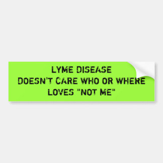 """LYME DISEASE DOESN'T CARE WHO OR WHERELOVES """"NO... BUMPER STICKER"""