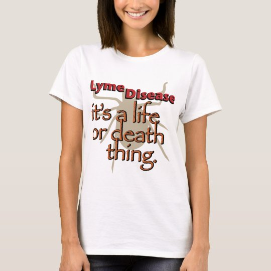 Lyme Disease - It's a Life or Death Thing T-Shirt