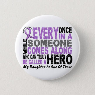 Lymphoma Hodgkin's HERO COMES ALONG 1 Daughter 6 Cm Round Badge