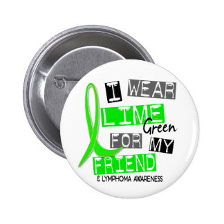 Lymphoma I Wear Lime Green For My Friend 37 6 Cm Round Badge