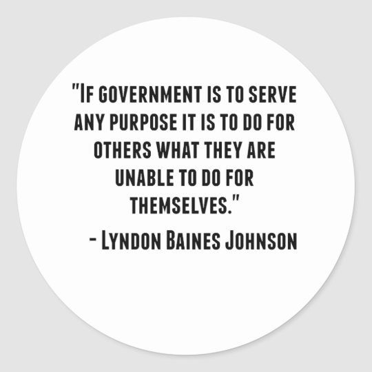 Lyndon Baines Johnson Quote Classic Round Sticker