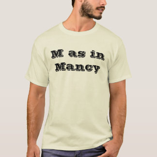 M as in Mancy T-Shirt