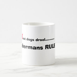 M, ost dogs drool..........., Dobermans RULE !!! Coffee Mug