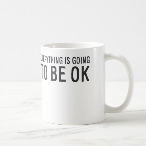MA011 Everything is going to be OK Coffee Mugs