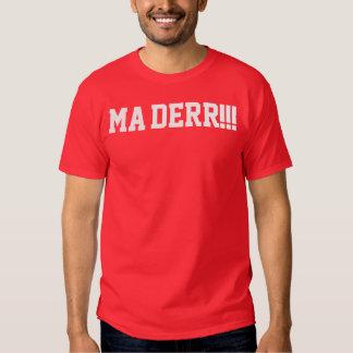 Ma Derr!!! 3 T-shirts