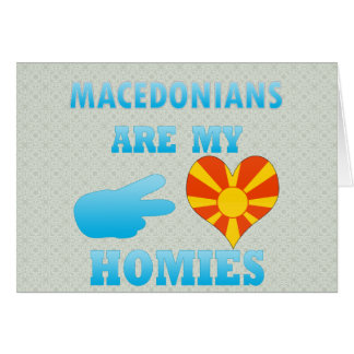 Macedonians are my Homies Greeting Card