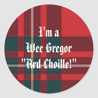 "MacGregorRed1, I'm aWee Gregor""Ard Choille!"" Classic Round Sticker"