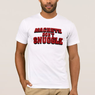 Machete Don't Snuggle T-Shirt