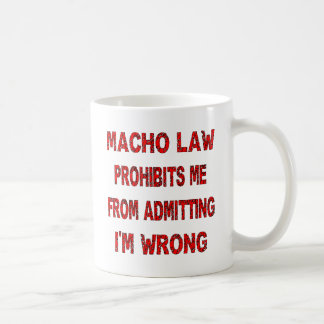 Macho Law Prohibits Me From Admitting I'm Wrong Mugs
