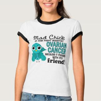 Mad Chick 2 Friend Ovarian Cancer T-Shirt