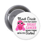 Mad Chick 2 Sister Breast Cancer Pinback Buttons