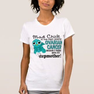 Mad Chick 2 Stepmother Ovarian Cancer T-Shirt